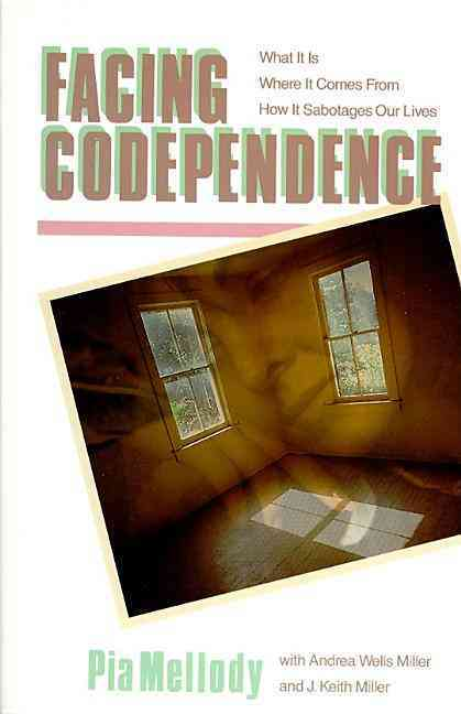 Facing Codependence By Mellody, Pia/ Miller, Andrea Wells/ Miller, Keith